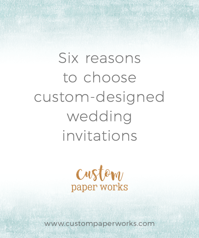 Six reasons to choose custom-designed wedding invitations