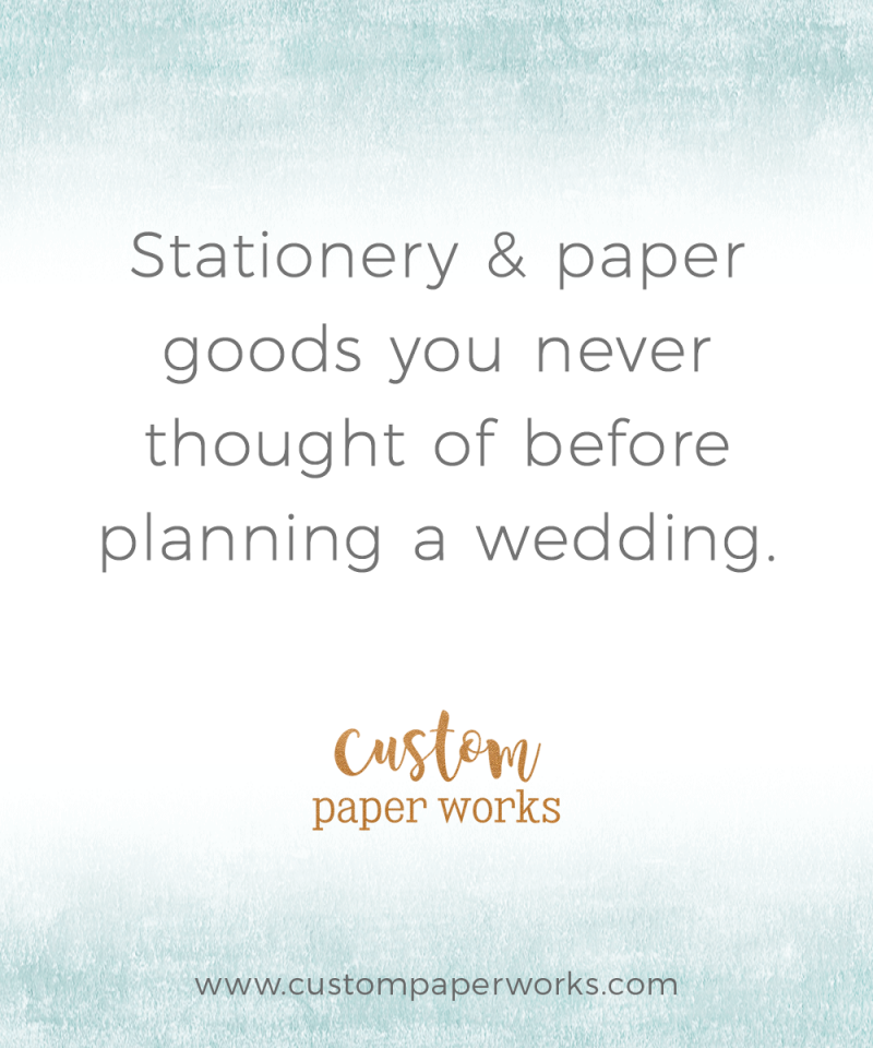 A list of stationery & paper goods you may need for your wedding